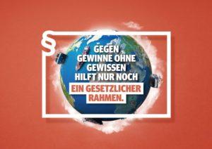"""Slogan der Initiative Lieferkettengesetz: """"Gegen Gewinne ohne Gewissen hilft nur noch ein gesetzlicher Rahmen."""""""